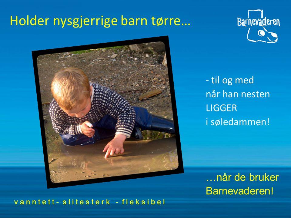 Holder nysgjerrige barn tørre… - til og med når han nesten LIGGER i søledammen.