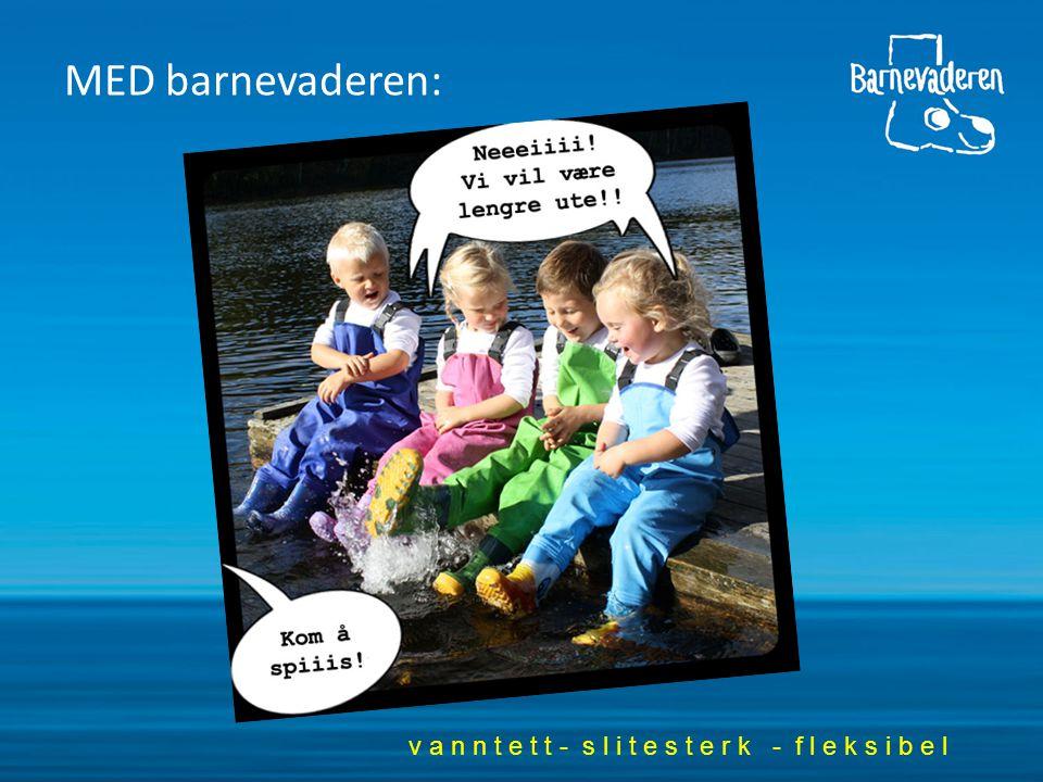 KONTAKT: Barnevaderen as NORWAY Gründer, daglig - og kreativ leder: Grethe Marie Belboe Tel: +47 90949309 Epost: gmb@barnevaderen.no Gründer, daglig- og økonomileder: Narve Granøien Tel: +47 99424837 Epost: narve@barnevaderen.no Salgs- og markedsjef i Norge: Pia Enger Tel: +47 98645298 Epost: pia@barnevaderen.no Salgsrepresentant i Trøndelag: Tove V Kambuås Tel: +47 45217689 Epost: tove@barnevaderen.no v a n n t e t t - s l i t e s t e r k - f l e k s i b e l