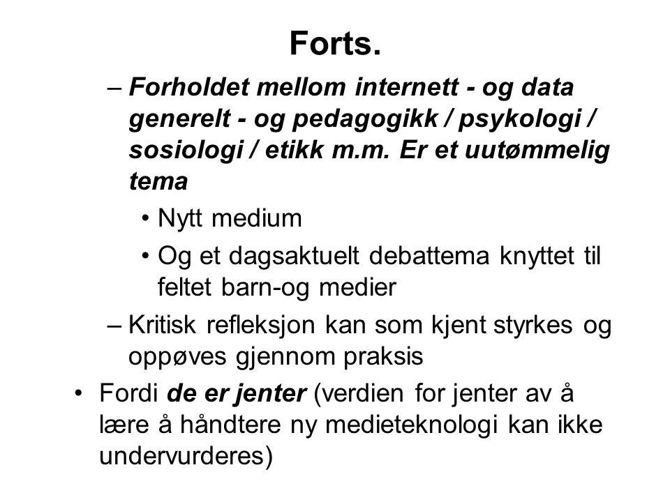 –Forholdet mellom internett - og data generelt - og pedagogikk / psykologi / sosiologi / etikk m.m.