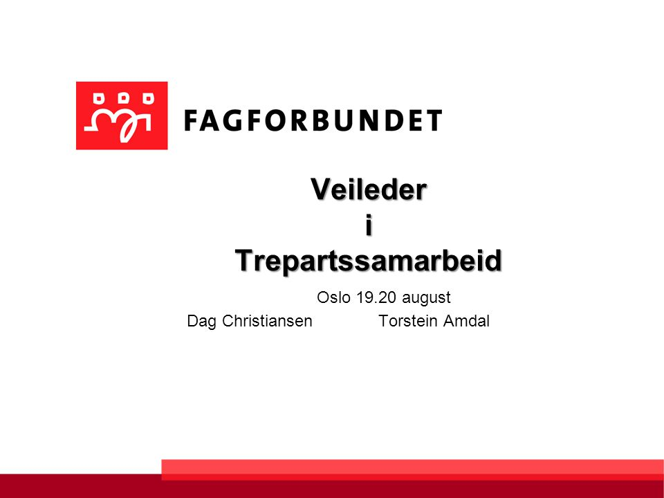 Veileder i Trepartssamarbeid Oslo 19.20 august Dag Christiansen Torstein Amdal