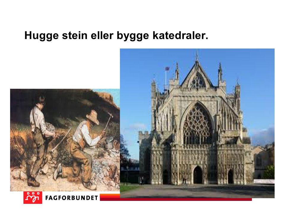 Hugge stein eller bygge katedraler.