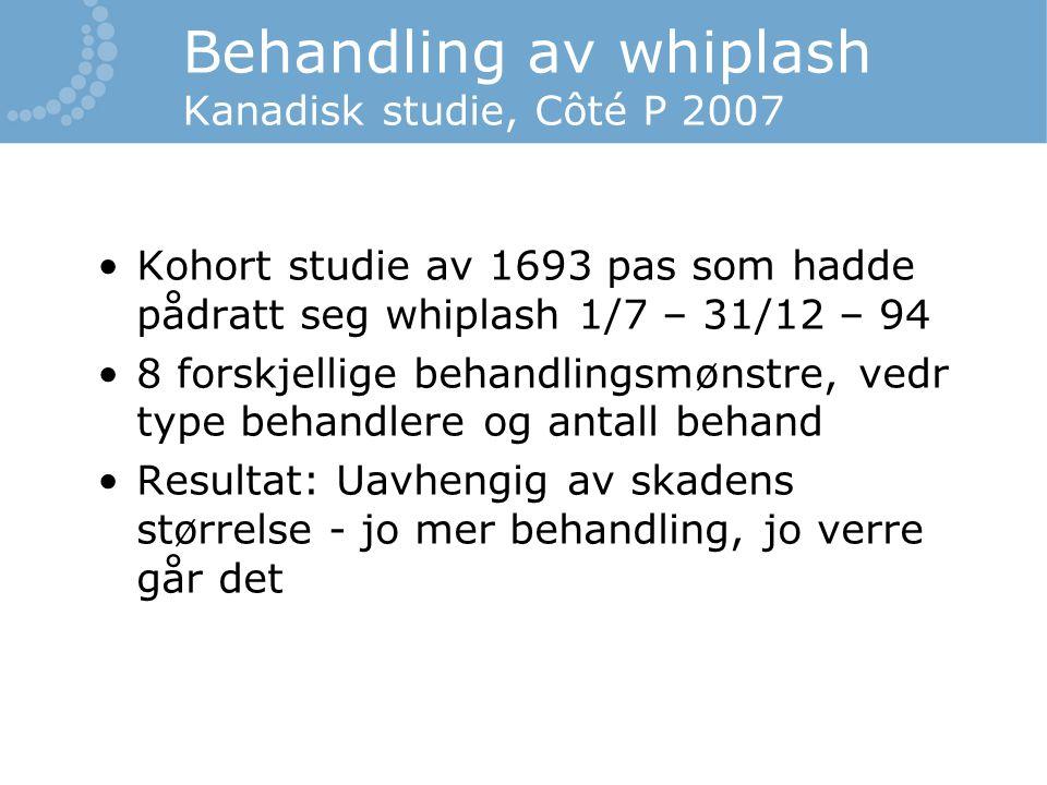 Behandling av whiplash Kanadisk studie, Côté P 2007 Kohort studie av 1693 pas som hadde pådratt seg whiplash 1/7 – 31/12 – 94 8 forskjellige behandlin