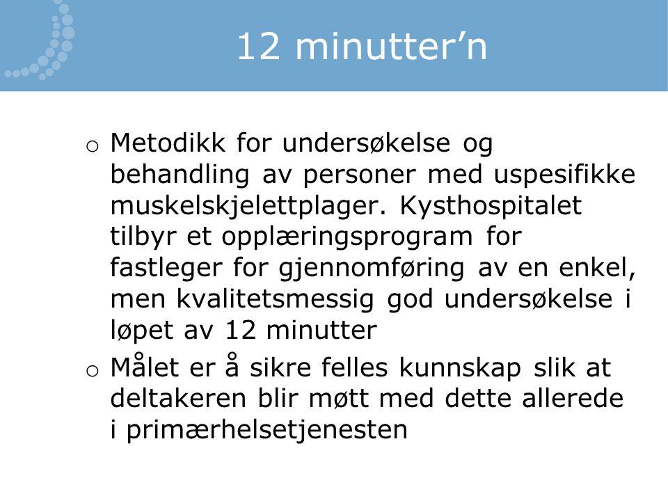 12 minutter'n o Metodikk for undersøkelse og behandling av personer med uspesifikke muskelskjelettplager. Kysthospitalet tilbyr et opplæringsprogram f