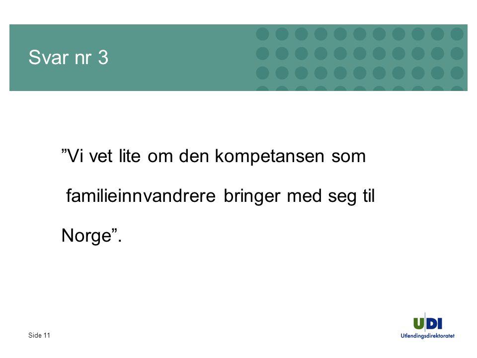 Side 11 Svar nr 3 Vi vet lite om den kompetansen som familieinnvandrere bringer med seg til Norge .