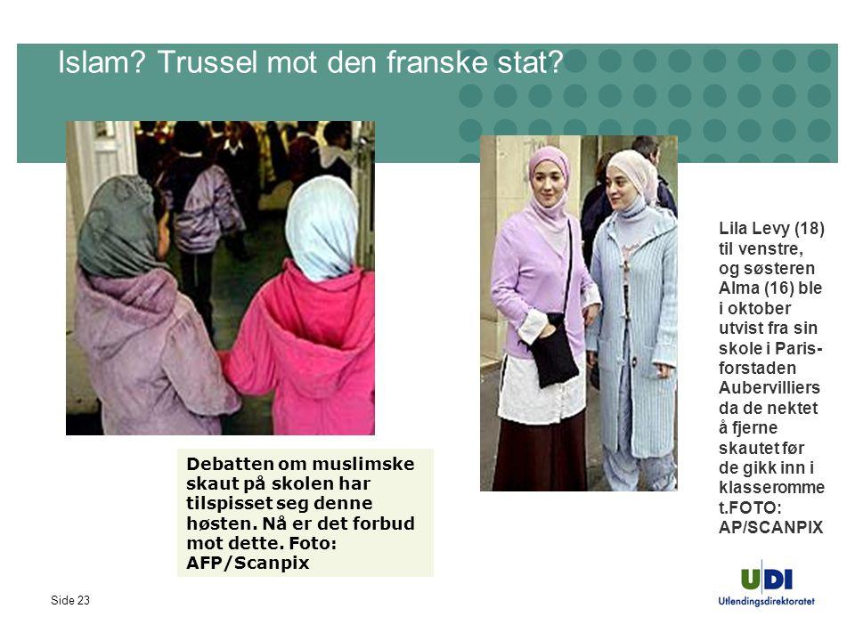 Side 23 Islam? Trussel mot den franske stat? Debatten om muslimske skaut på skolen har tilspisset seg denne høsten. Nå er det forbud mot dette. Foto: