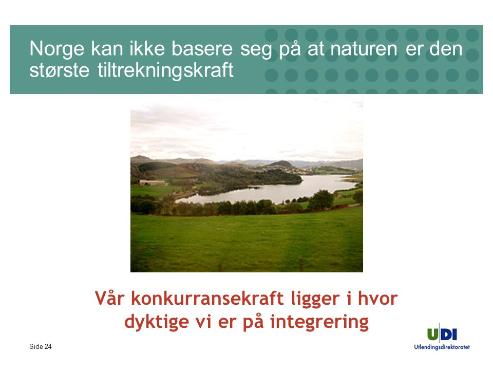 Side 24 Vår konkurransekraft ligger i hvor dyktige vi er på integrering Norge kan ikke basere seg på at naturen er den største tiltrekningskraft