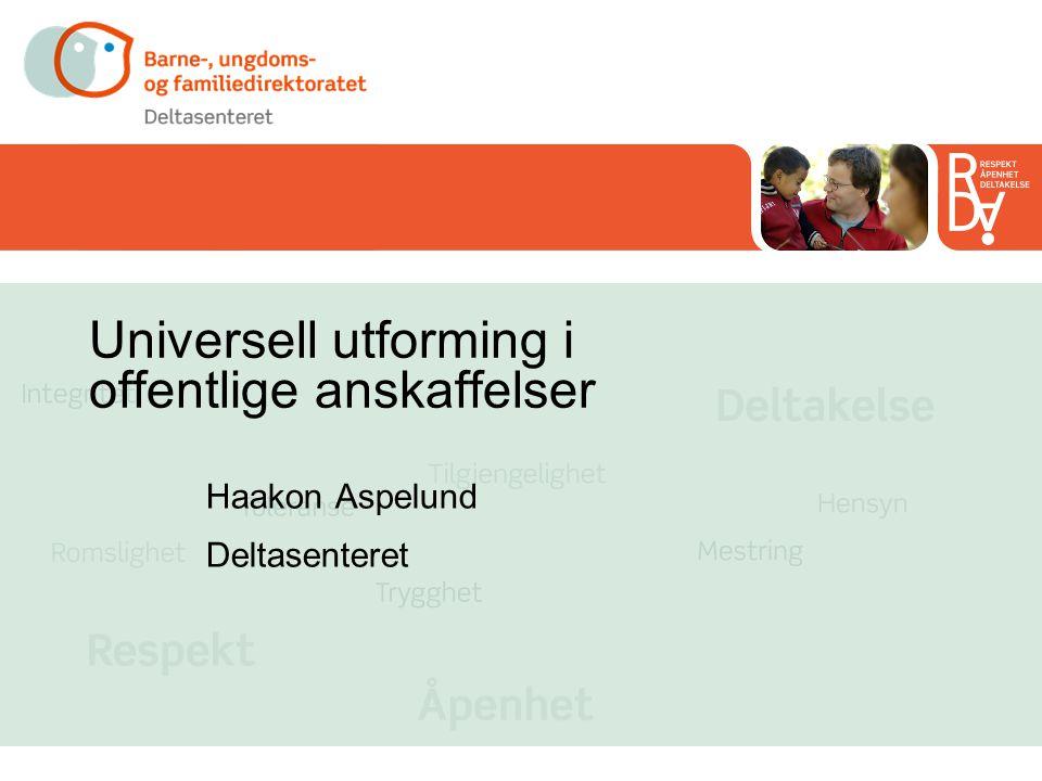 Universell utforming i offentlige anskaffelser Haakon Aspelund Deltasenteret