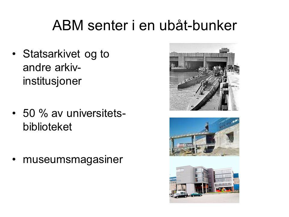 ABM senter i en ubåt-bunker Statsarkivet og to andre arkiv- institusjoner 50 % av universitets- biblioteket museumsmagasiner