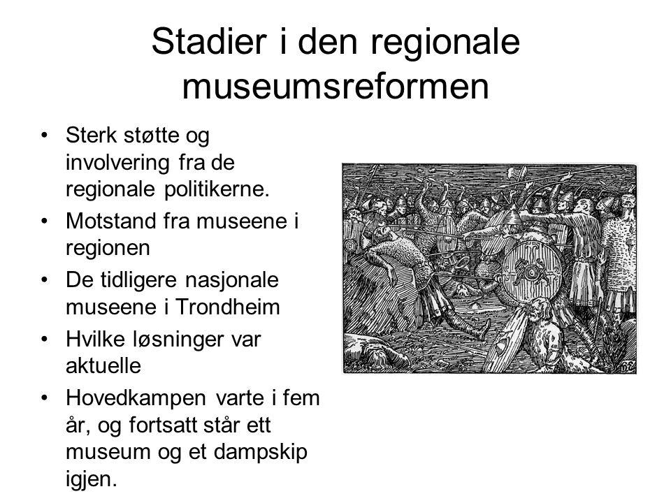 Stadier i den regionale museumsreformen Sterk støtte og involvering fra de regionale politikerne.