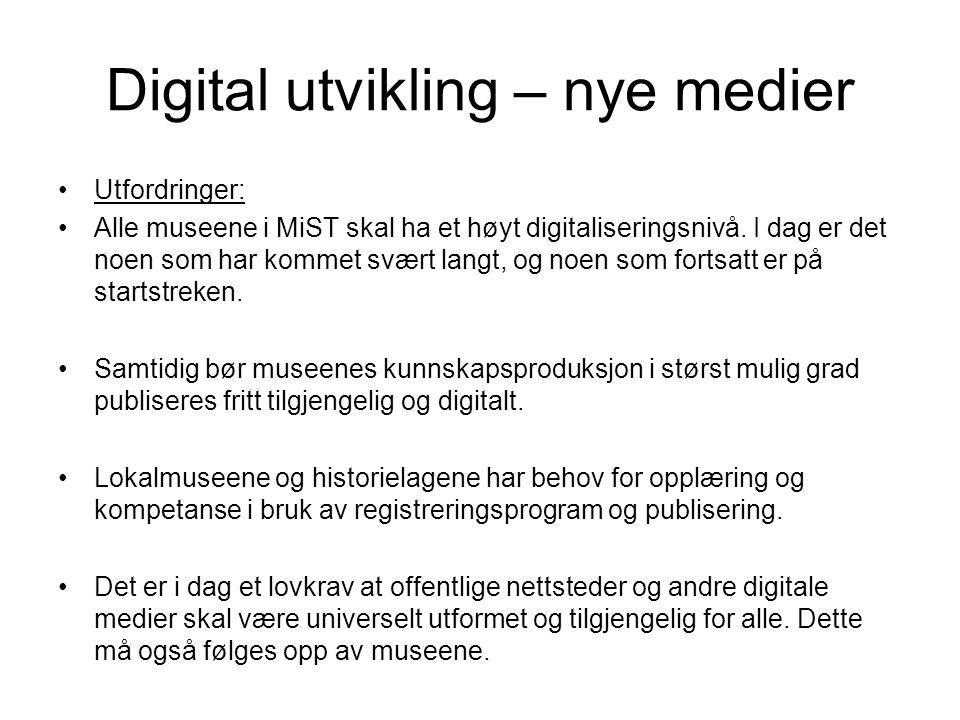 Digital utvikling – nye medier Utfordringer: Alle museene i MiST skal ha et høyt digitaliseringsnivå.