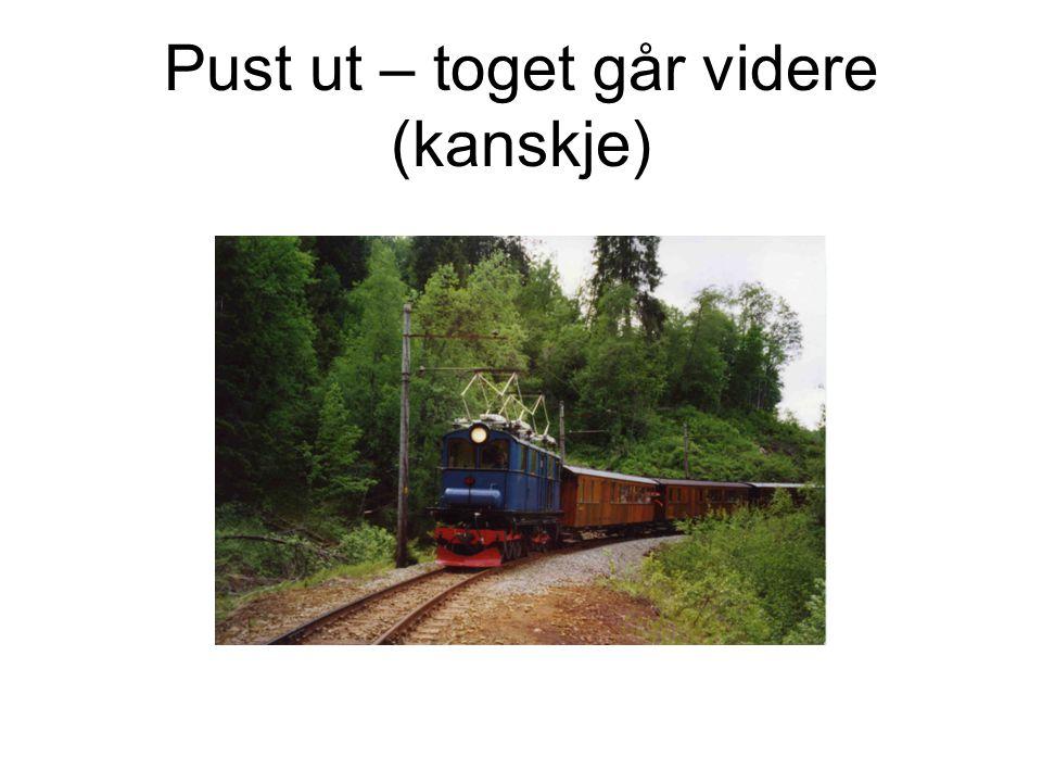 Pust ut – toget går videre (kanskje)