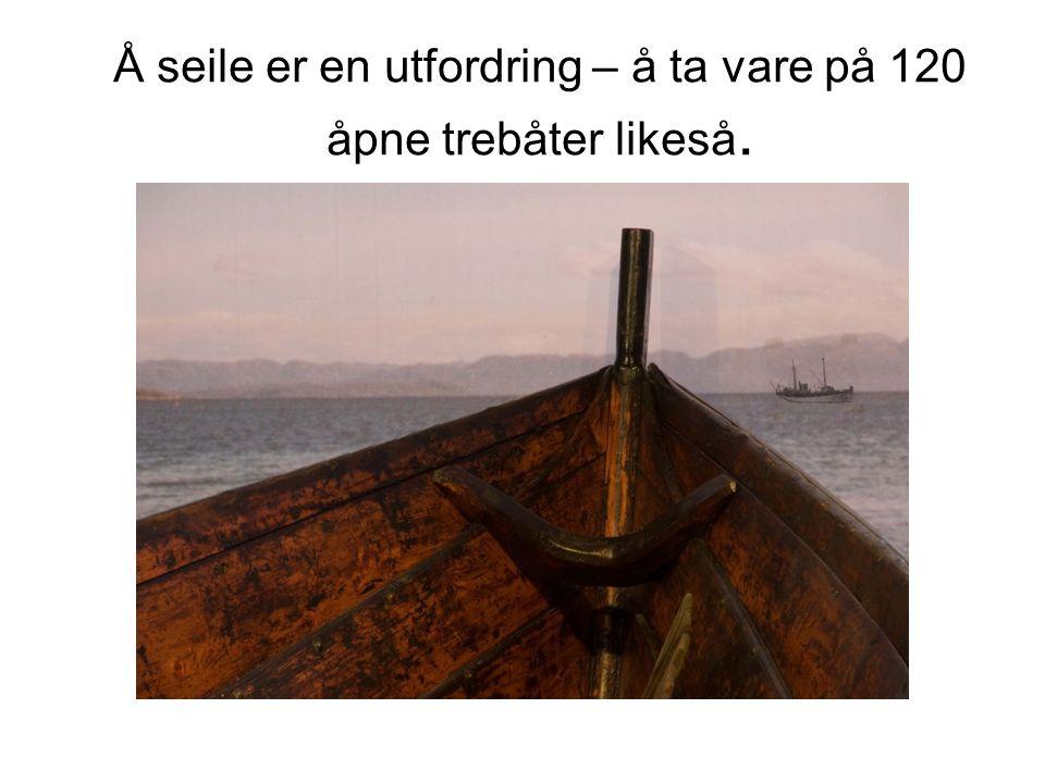 Å seile er en utfordring – å ta vare på 120 åpne trebåter likeså.