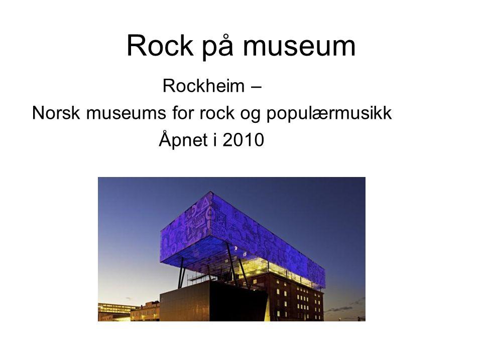 Rock på museum Rockheim – Norsk museums for rock og populærmusikk Åpnet i 2010