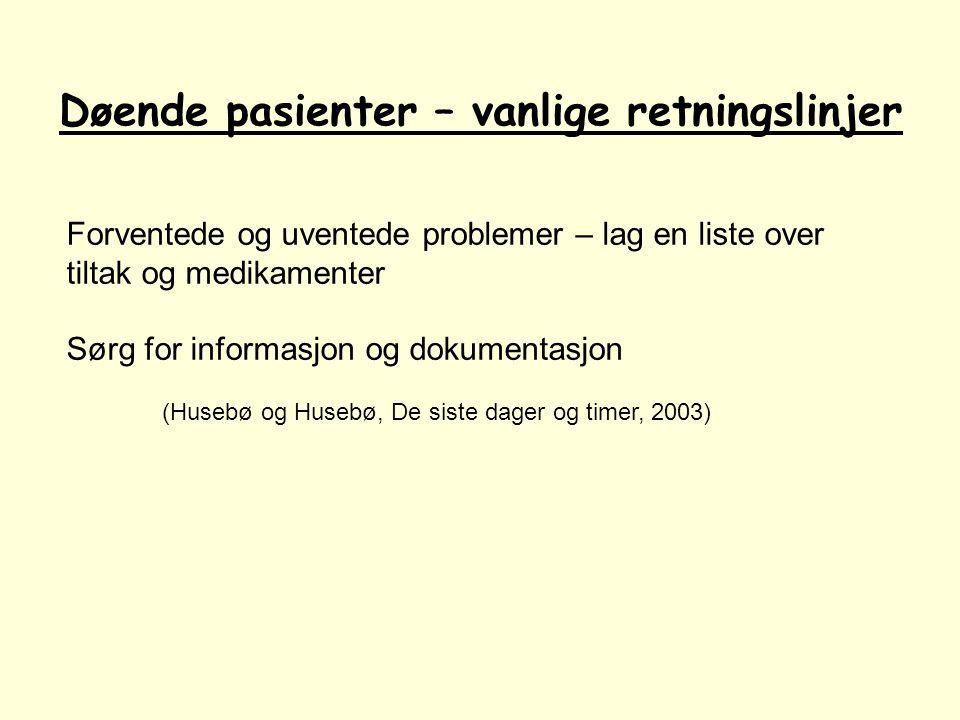 Døende pasienter – vanlige retningslinjer Forventede og uventede problemer – lag en liste over tiltak og medikamenter Sørg for informasjon og dokumentasjon (Husebø og Husebø, De siste dager og timer, 2003)