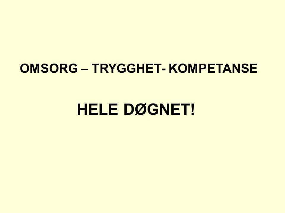 OMSORG – TRYGGHET- KOMPETANSE HELE DØGNET!