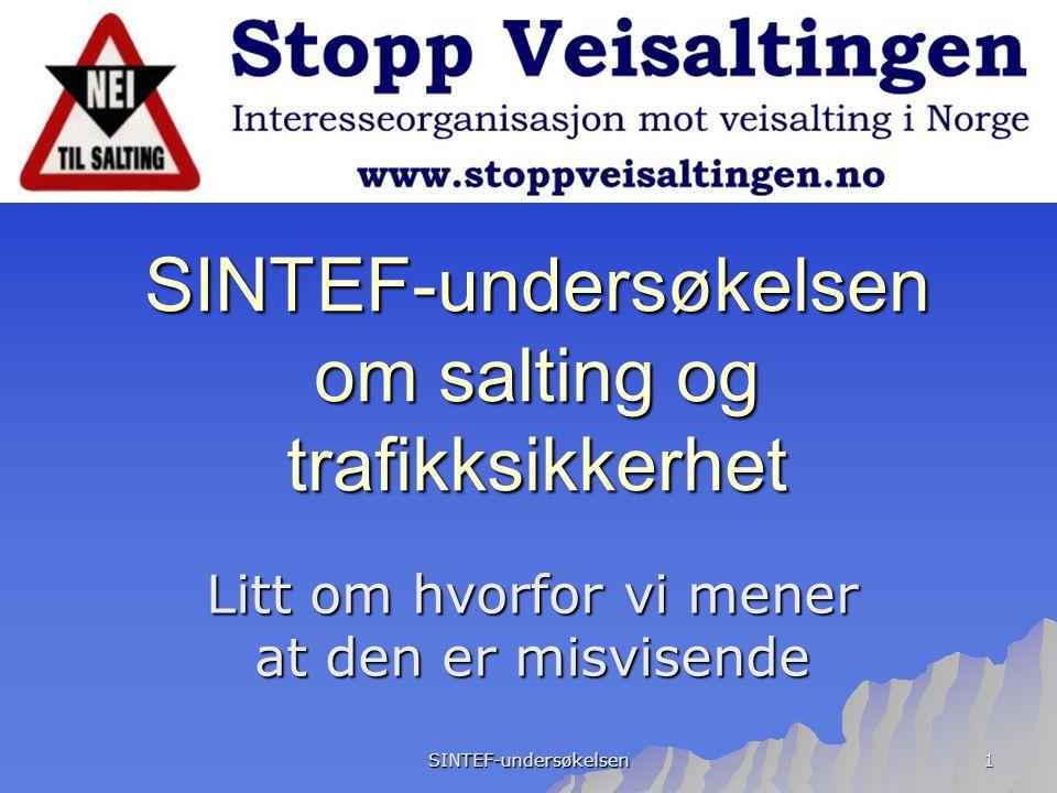 SINTEF-undersøkelsen 1 SINTEF-undersøkelsen om salting og trafikksikkerhet Litt om hvorfor vi mener at den er misvisende