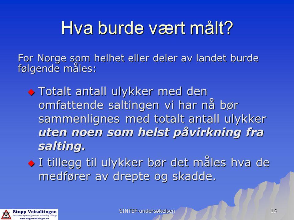SINTEF-undersøkelsen 15 Hva burde vært målt? For Norge som helhet eller deler av landet burde følgende måles:  Totalt antall ulykker med den omfatten