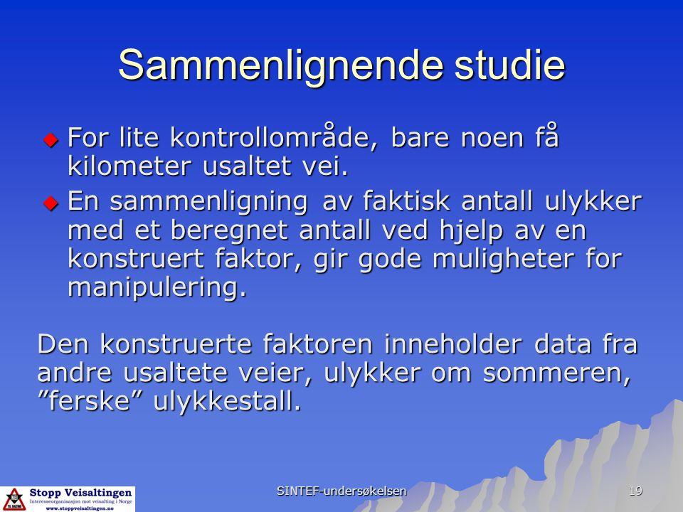 SINTEF-undersøkelsen 19 Sammenlignende studie  For lite kontrollområde, bare noen få kilometer usaltet vei.  En sammenligning av faktisk antall ulyk