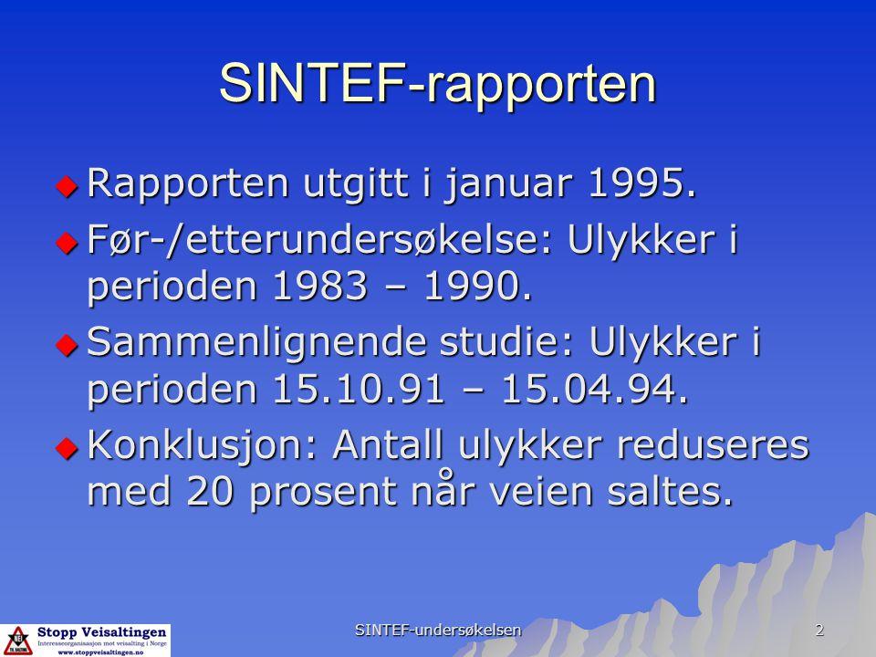 SINTEF-undersøkelsen 2 SINTEF-rapporten  Rapporten utgitt i januar 1995.  Før-/etterundersøkelse: Ulykker i perioden 1983 – 1990.  Sammenlignende s