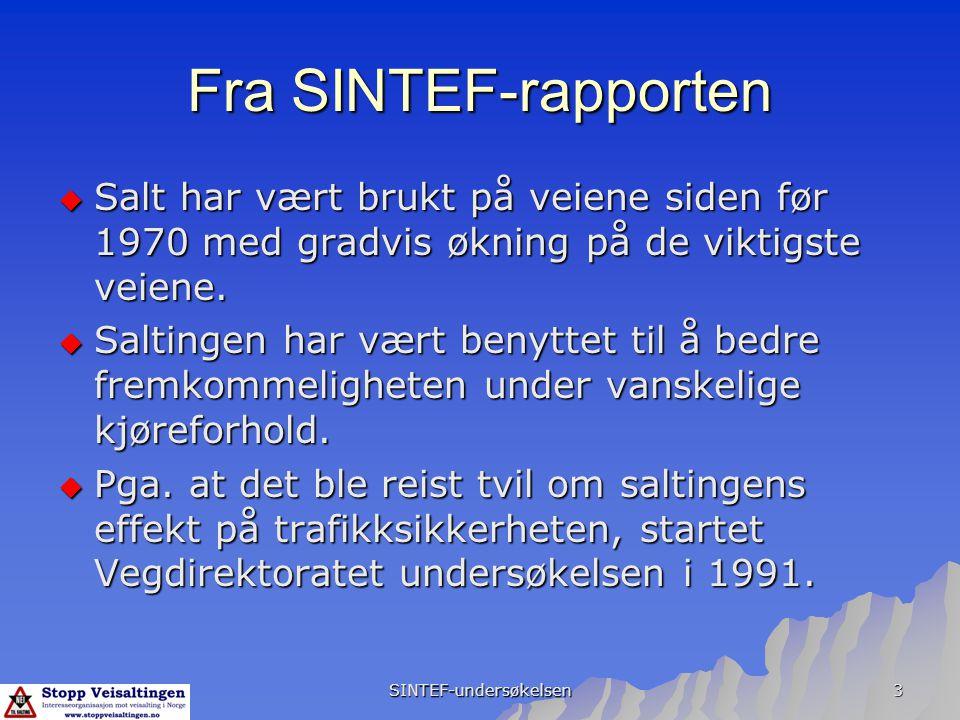 SINTEF-undersøkelsen 3 Fra SINTEF-rapporten  Salt har vært brukt på veiene siden før 1970 med gradvis økning på de viktigste veiene.  Saltingen har