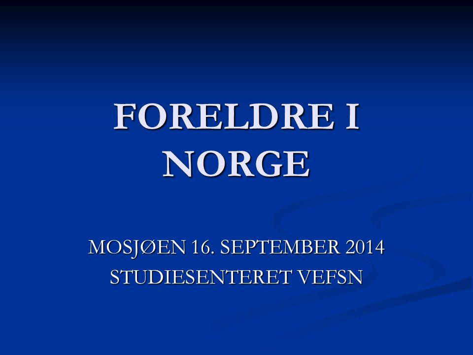 FORELDRE I NORGE MOSJØEN 16. SEPTEMBER 2014 STUDIESENTERET VEFSN