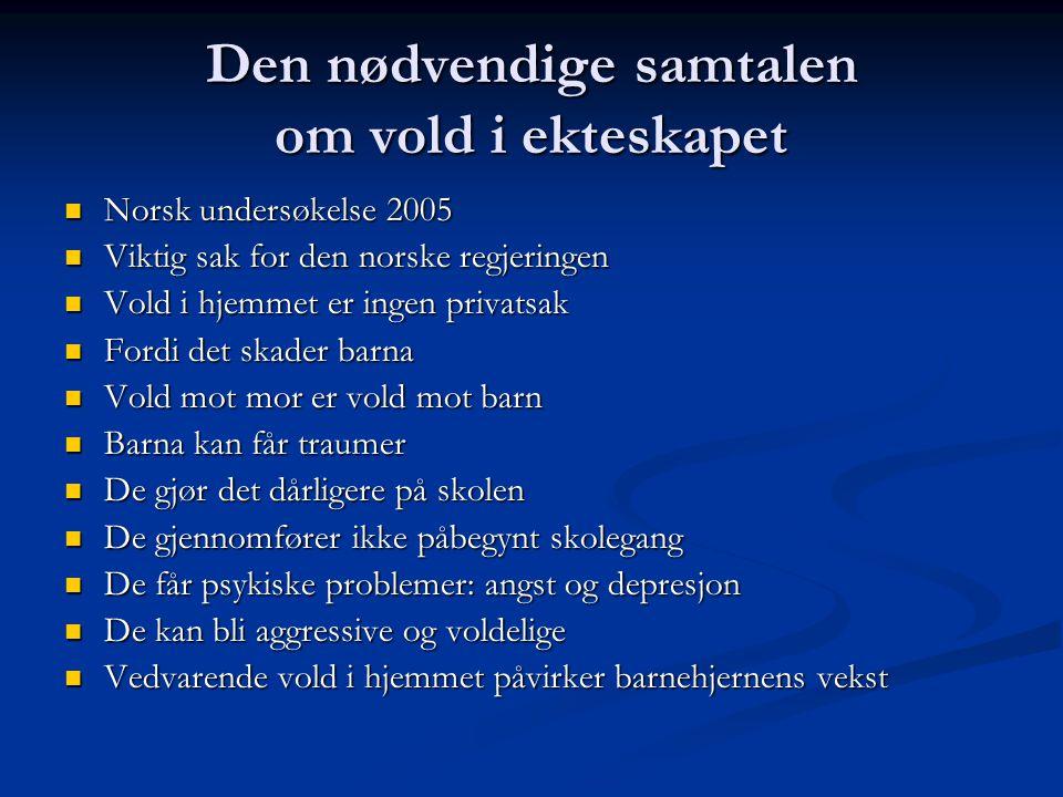 Den nødvendige samtalen om vold i ekteskapet Norsk undersøkelse 2005 Norsk undersøkelse 2005 Viktig sak for den norske regjeringen Viktig sak for den