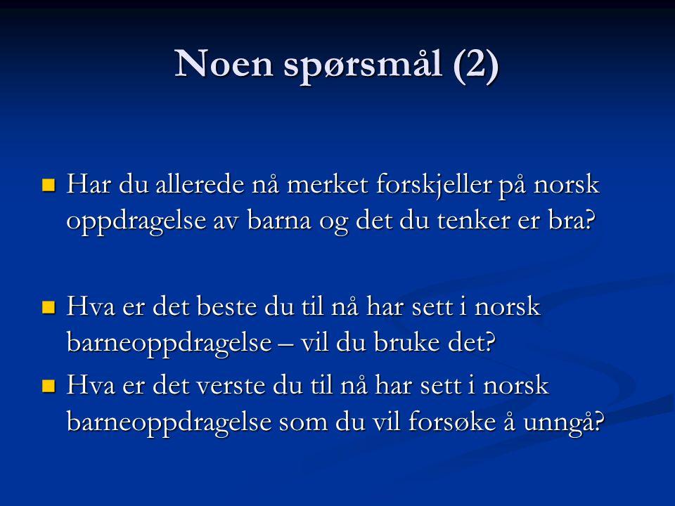 Noen spørsmål (2) Har du allerede nå merket forskjeller på norsk oppdragelse av barna og det du tenker er bra? Har du allerede nå merket forskjeller p