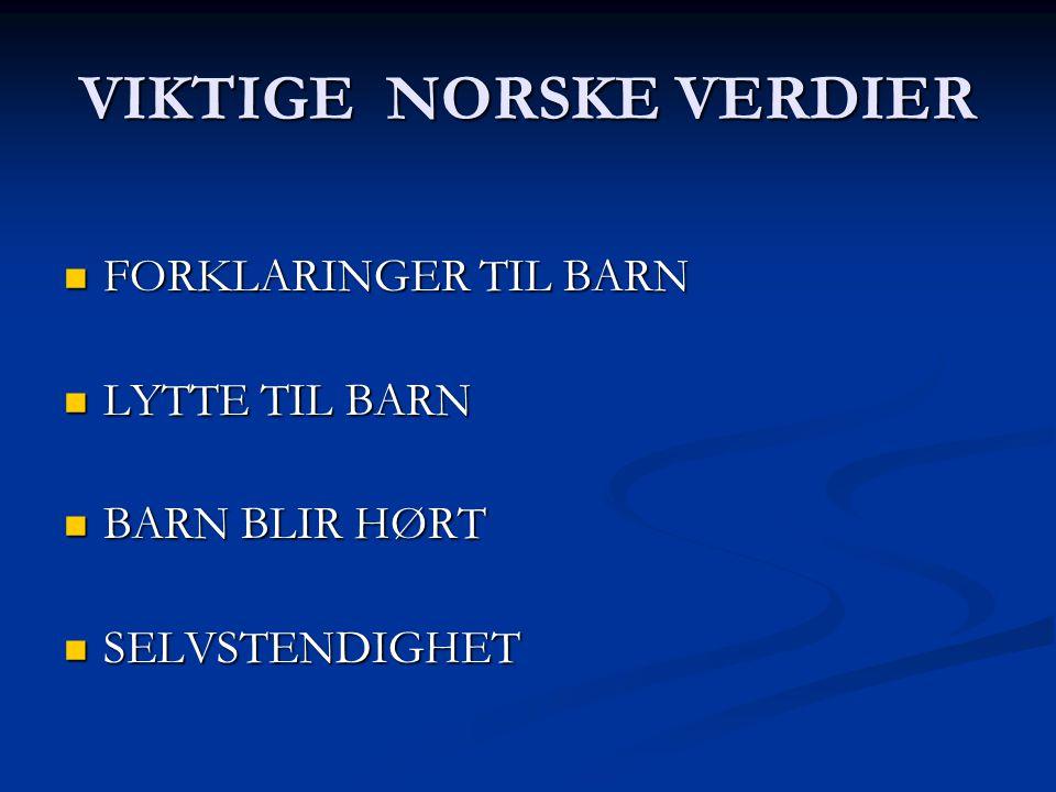 VIKTIGE NORSKE VERDIER FORKLARINGER TIL BARN FORKLARINGER TIL BARN LYTTE TIL BARN LYTTE TIL BARN BARN BLIR HØRT BARN BLIR HØRT SELVSTENDIGHET SELVSTEN