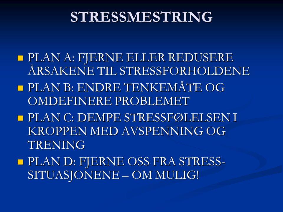 STRESSMESTRING PLAN A: FJERNE ELLER REDUSERE ÅRSAKENE TIL STRESSFORHOLDENE PLAN A: FJERNE ELLER REDUSERE ÅRSAKENE TIL STRESSFORHOLDENE PLAN B: ENDRE T