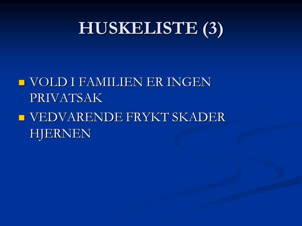 HUSKELISTE (3) VOLD I FAMILIEN ER INGEN PRIVATSAK VOLD I FAMILIEN ER INGEN PRIVATSAK VEDVARENDE FRYKT SKADER HJERNEN VEDVARENDE FRYKT SKADER HJERNEN