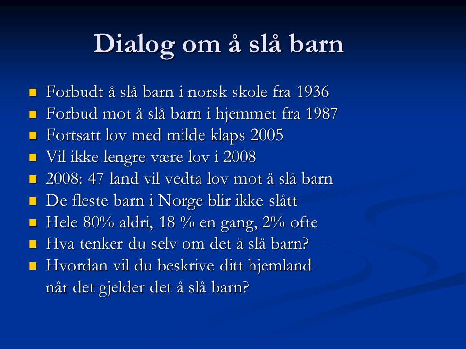 Dialog om å slå barn Forbudt å slå barn i norsk skole fra 1936 Forbudt å slå barn i norsk skole fra 1936 Forbud mot å slå barn i hjemmet fra 1987 Forb