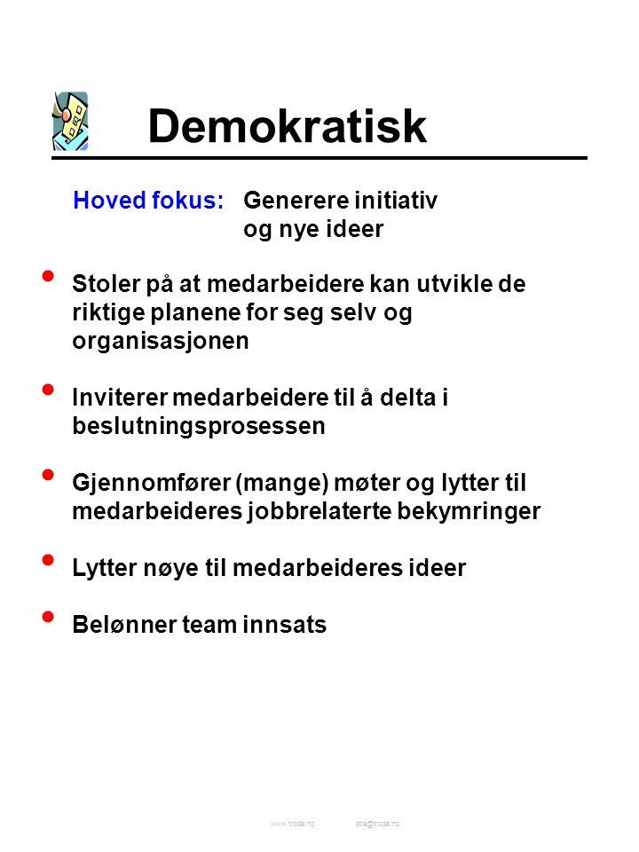 www.trodal.noatle@trodal.no Demokratisk Hoved fokus:Generere initiativ og nye ideer Stoler på at medarbeidere kan utvikle de riktige planene for seg selv og organisasjonen Inviterer medarbeidere til å delta i beslutningsprosessen Gjennomfører (mange) møter og lytter til medarbeideres jobbrelaterte bekymringer Lytter nøye til medarbeideres ideer Belønner team innsats