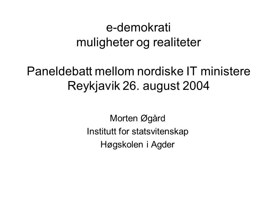 e-demokrati muligheter og realiteter Paneldebatt mellom nordiske IT ministere Reykjavik 26. august 2004 Morten Øgård Institutt for statsvitenskap Høgs