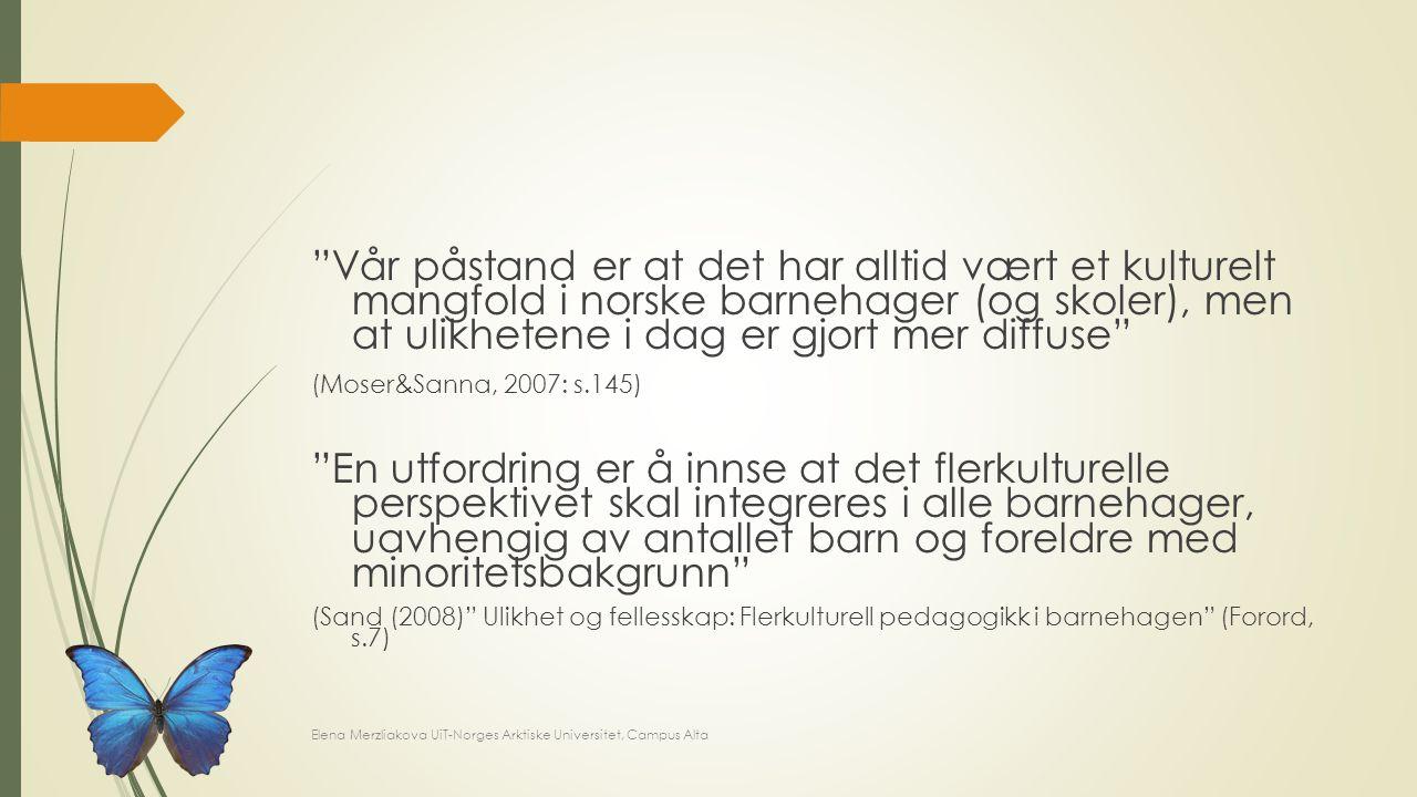 """""""Vår påstand er at det har alltid vært et kulturelt mangfold i norske barnehager (og skoler), men at ulikhetene i dag er gjort mer diffuse"""" (Moser&San"""