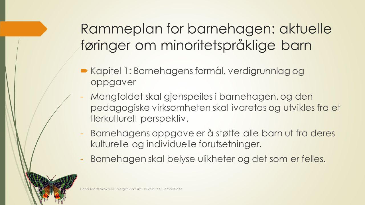 Rammeplan for barnehagen: aktuelle føringer om minoritetspråklige barn  Kapitel 1: Barnehagens formål, verdigrunnlag og oppgaver -Mangfoldet skal gje