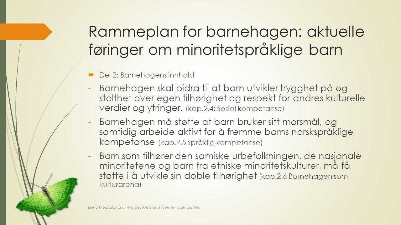 Rammeplan for barnehagen: aktuelle føringer om minoritetspråklige barn  Del 2: Barnehagens innhold -Barnehagen skal bidra til at barn utvikler tryggh