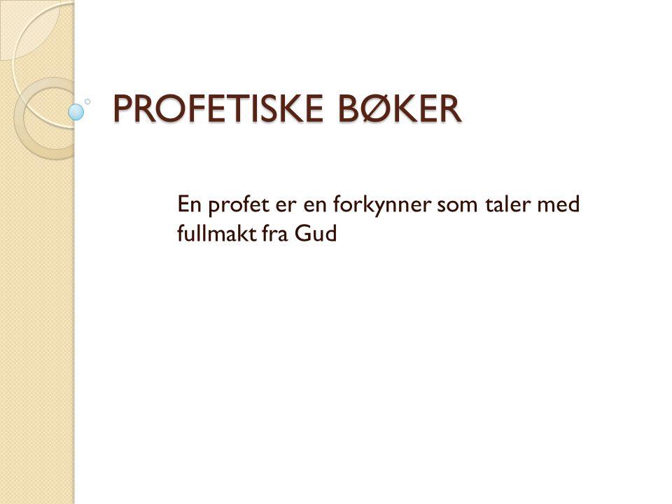 PROFETISKE BØKER En profet er en forkynner som taler med fullmakt fra Gud