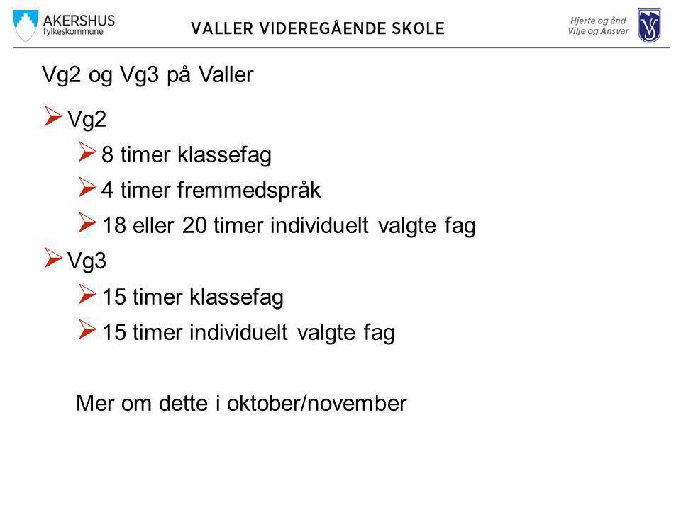 Vg2 og Vg3 på Valler  Vg2  8 timer klassefag  4 timer fremmedspråk  18 eller 20 timer individuelt valgte fag  Vg3  15 timer klassefag  15 timer