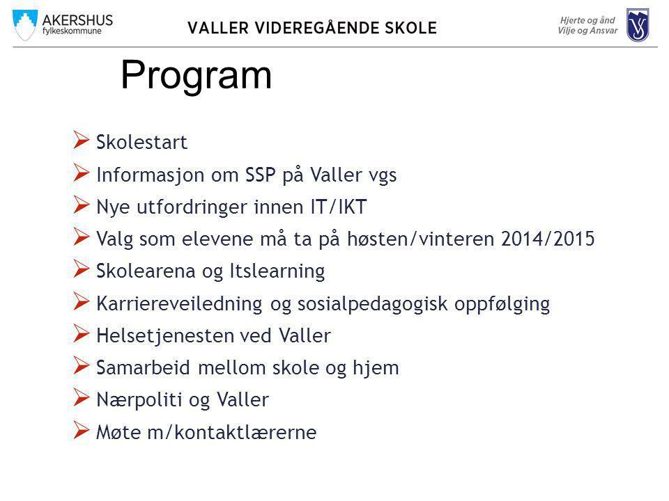  Skolestart  Informasjon om SSP på Valler vgs  Nye utfordringer innen IT/IKT  Valg som elevene må ta på høsten/vinteren 2014/2015  Skolearena og