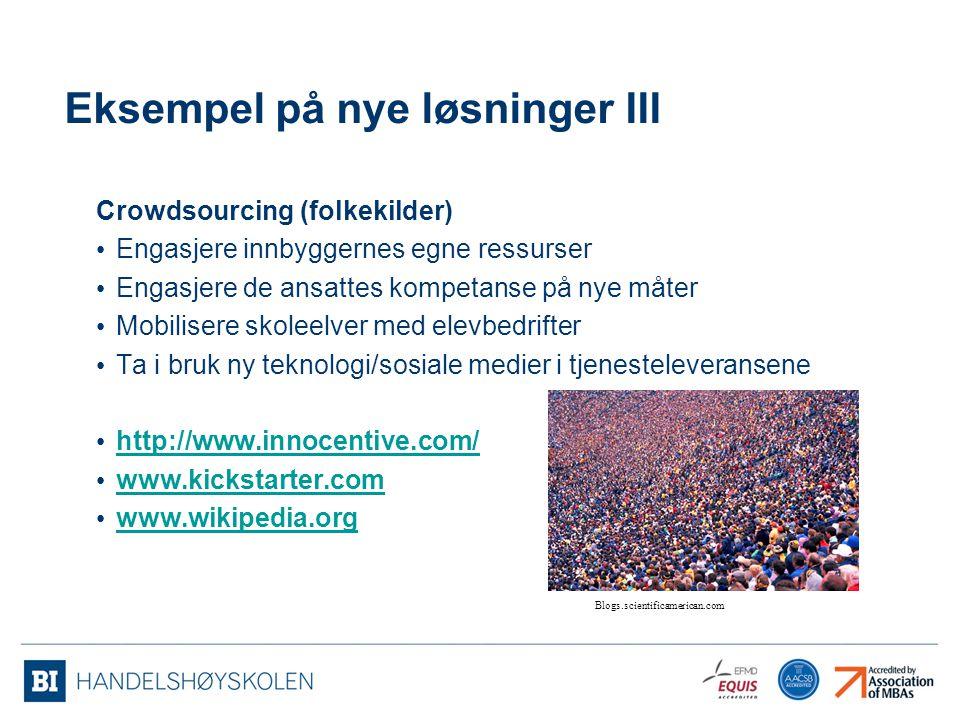 Eksempel på nye løsninger III Crowdsourcing (folkekilder) Engasjere innbyggernes egne ressurser Engasjere de ansattes kompetanse på nye måter Mobilise