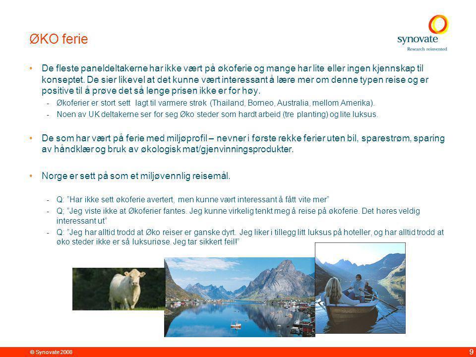 © Synovate 2008 9 ØKO ferie De fleste paneldeltakerne har ikke vært på økoferie og mange har lite eller ingen kjennskap til konseptet.