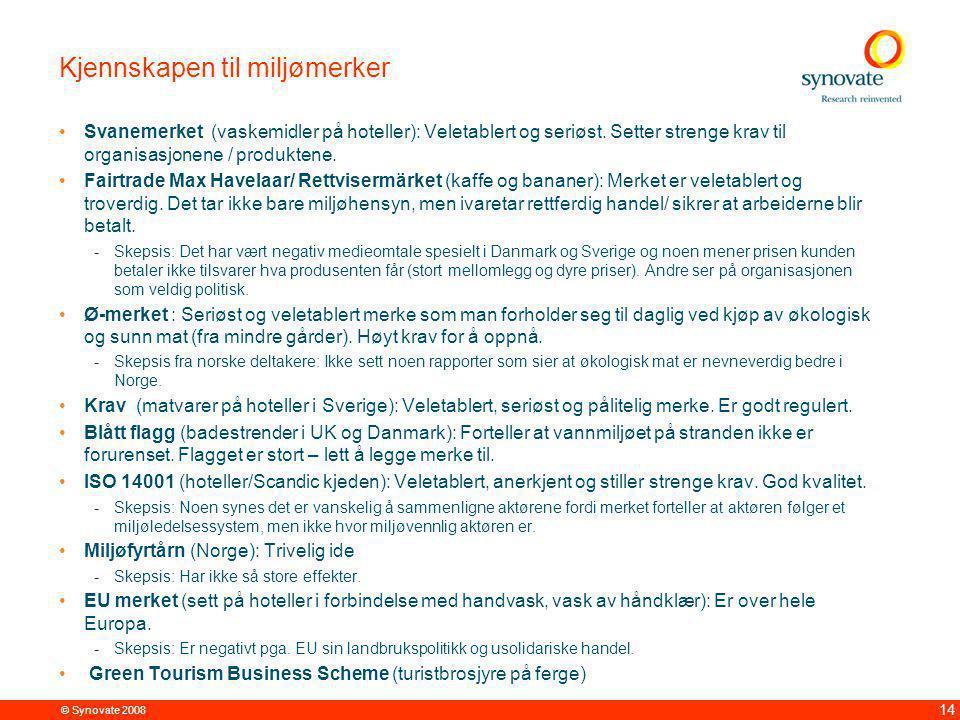© Synovate 2008 14 Kjennskapen til miljømerker Svanemerket (vaskemidler på hoteller): Veletablert og seriøst.