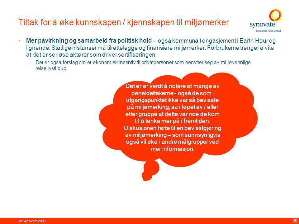 © Synovate 2008 20 Tiltak for å øke kunnskapen / kjennskapen til miljømerker Mer påvirkning og samarbeid fra politisk hold – også kommunalt engasjement i Earth Hour og lignende.