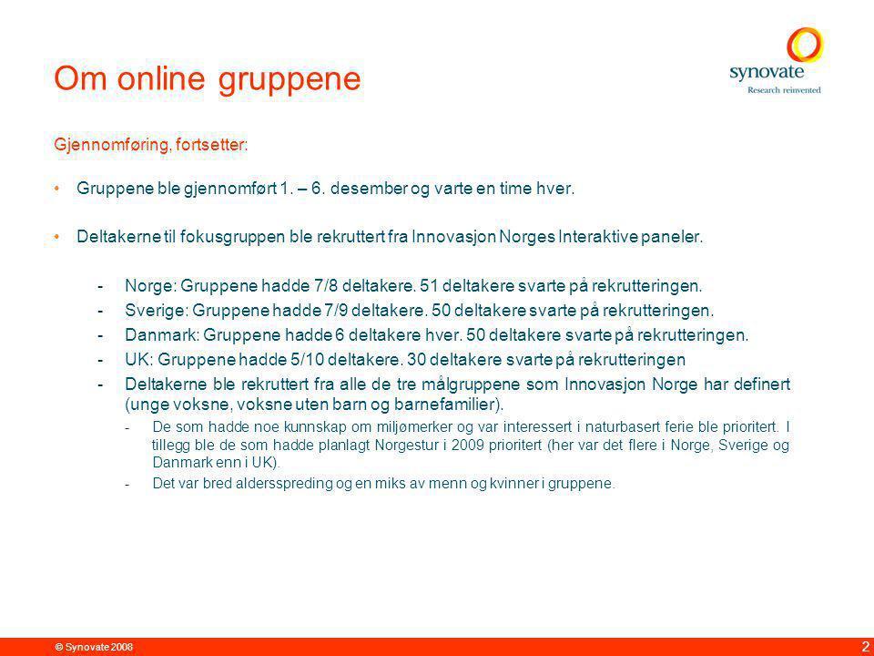 © Synovate 2008 2 Om online gruppene Gjennomføring, fortsetter: Gruppene ble gjennomført 1.