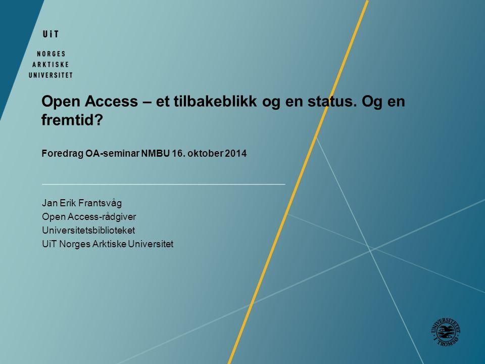 Open Access – et tilbakeblikk og en status. Og en fremtid? Foredrag OA-seminar NMBU 16. oktober 2014 Jan Erik Frantsvåg Open Access-rådgiver Universit
