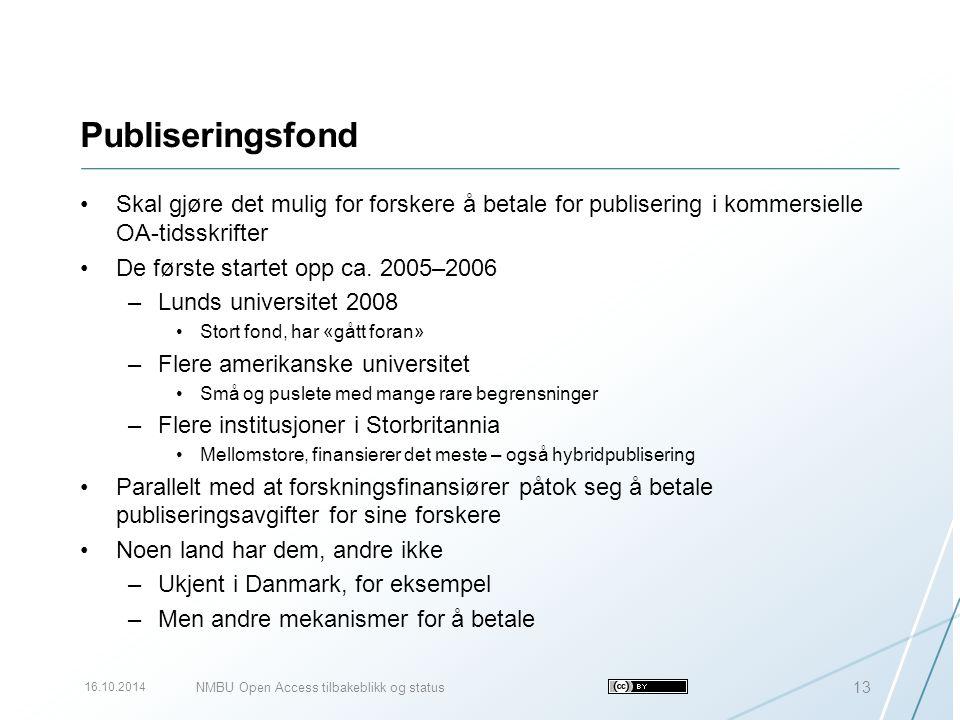 Publiseringsfond Skal gjøre det mulig for forskere å betale for publisering i kommersielle OA-tidsskrifter De første startet opp ca. 2005–2006 –Lunds