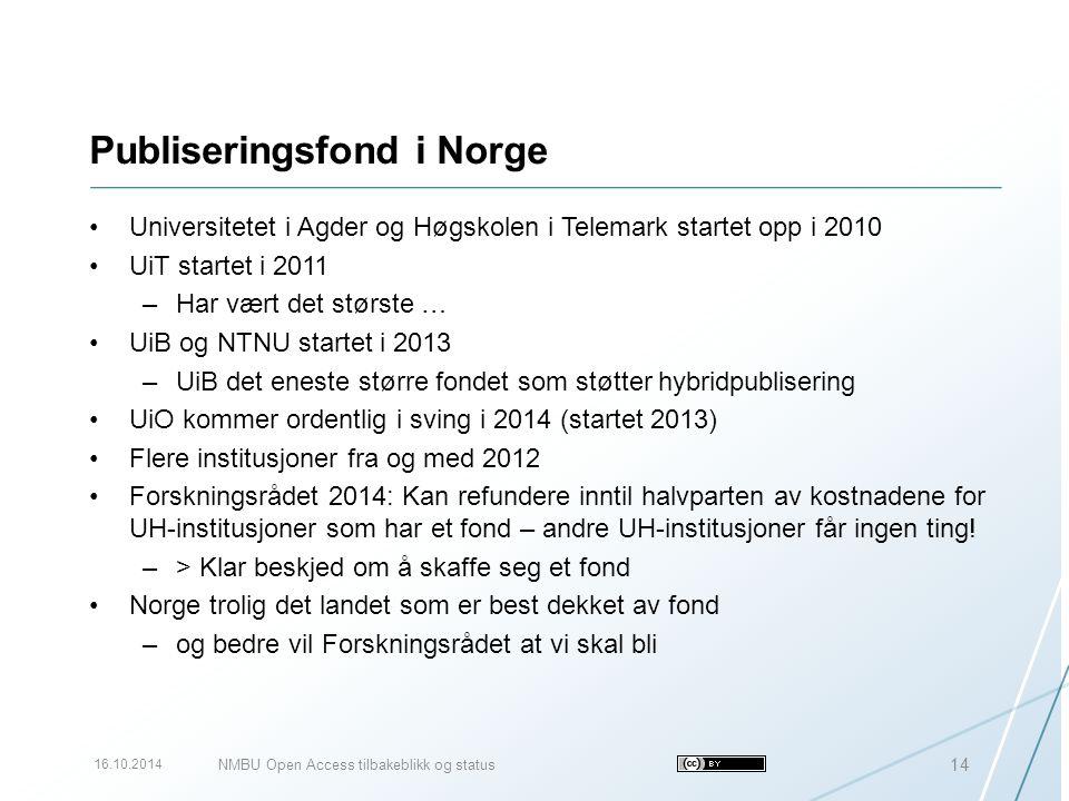 Publiseringsfond i Norge Universitetet i Agder og Høgskolen i Telemark startet opp i 2010 UiT startet i 2011 –Har vært det største … UiB og NTNU start
