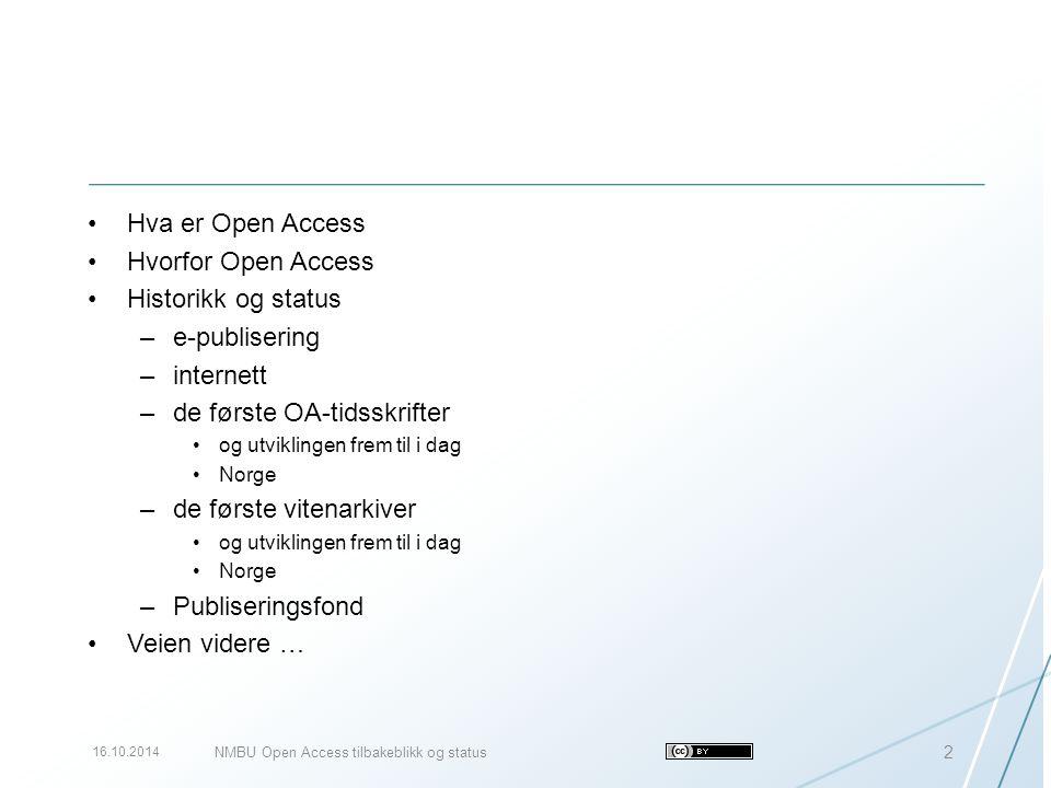 Hva er Open Access Hvorfor Open Access Historikk og status –e-publisering –internett –de første OA-tidsskrifter og utviklingen frem til i dag Norge –d