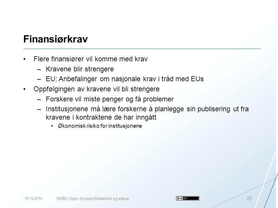 Finansiørkrav Flere finansiører vil komme med krav –Kravene blir strengere –EU: Anbefalinger om nasjonale krav i tråd med EUs Oppfølgingen av kravene