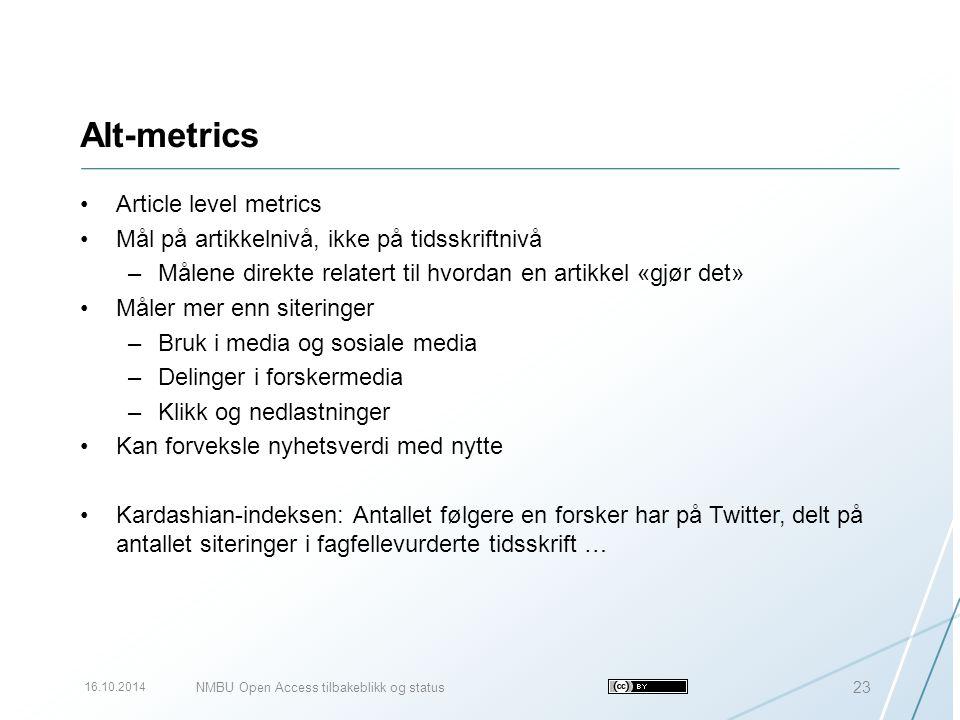 Alt-metrics Article level metrics Mål på artikkelnivå, ikke på tidsskriftnivå –Målene direkte relatert til hvordan en artikkel «gjør det» Måler mer en